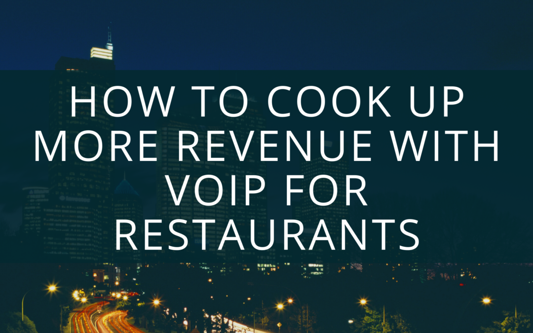 How to Cook Up More Revenue with VoIP for Restaurants