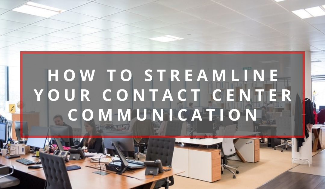 How To Streamline Your Contact Center Communication