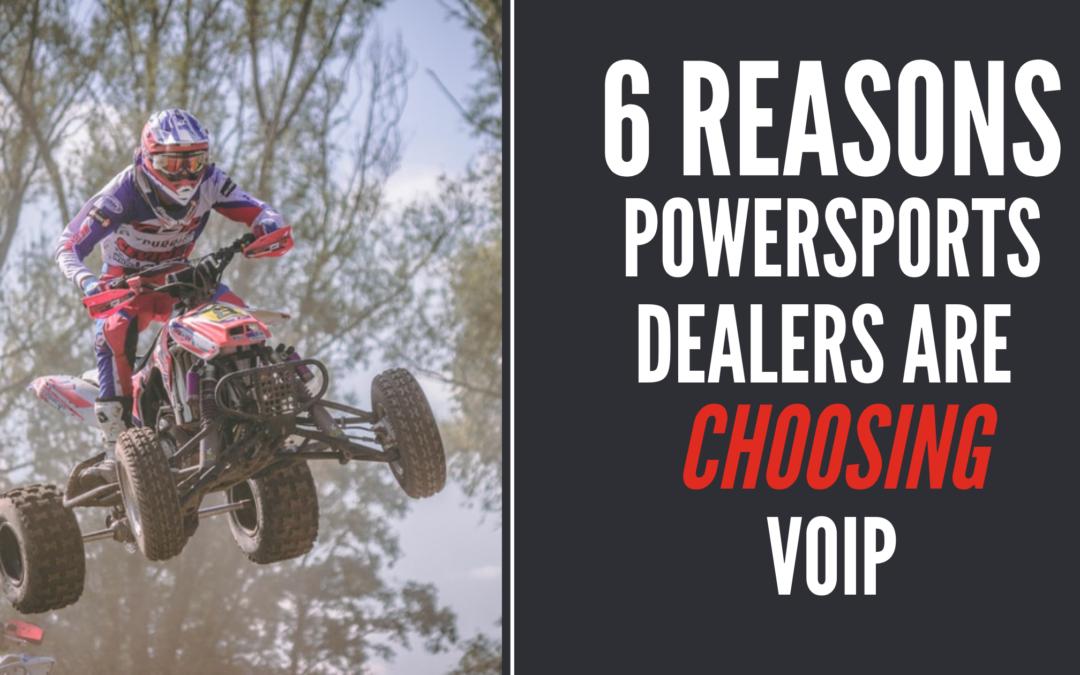6 Reasons Powersports Dealers Are Choosing VoIP