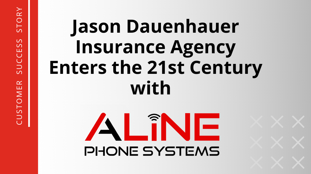 Jason Dauenhauer Insurance Agency Enters the 21st Century with Aline Phone Systems